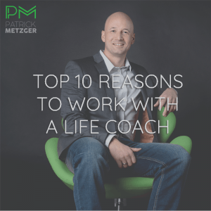 Top 10 Reasons to Work With a Life Coach
